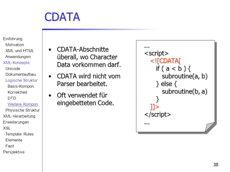 38 CDATA CDATA-Abschnitte überall, wo Character Data vorkommen darf.CDATA-Abschnitte überall, wo Character Data vorkommen darf. CDATA wird nicht vom P