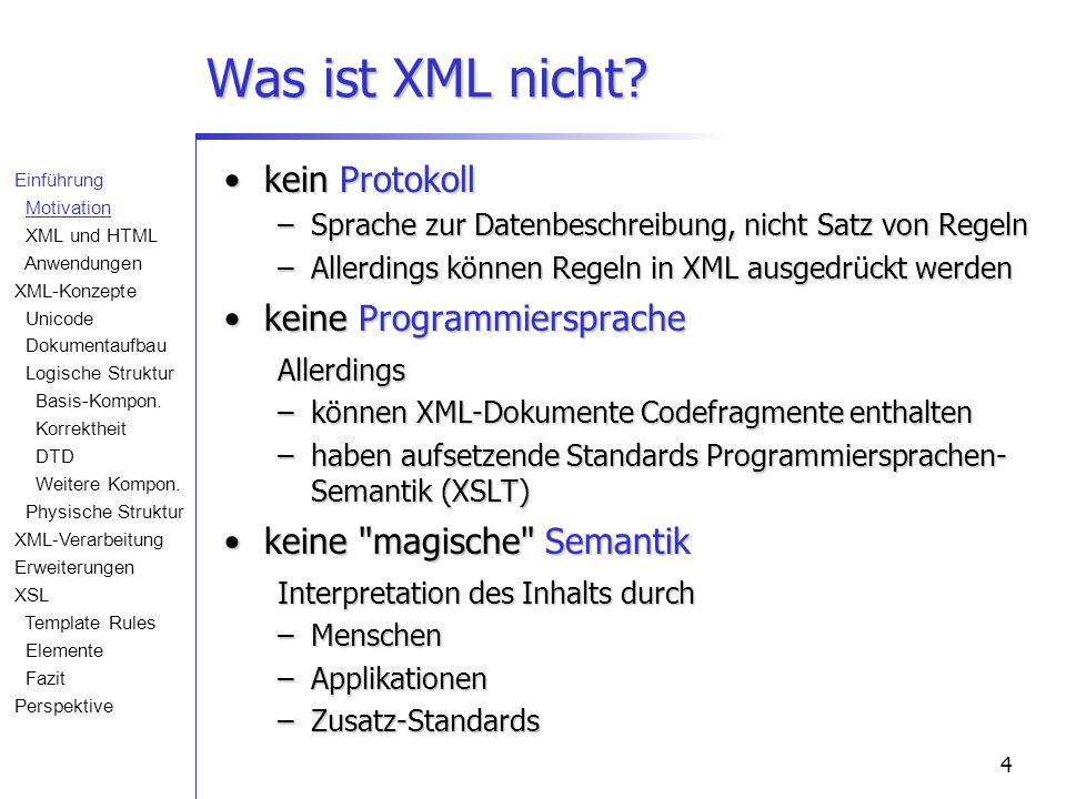 4 Was ist XML nicht? kein Protokollkein Protokoll –Sprache zur Datenbeschreibung, nicht Satz von Regeln –Allerdings können Regeln in XML ausgedrückt w