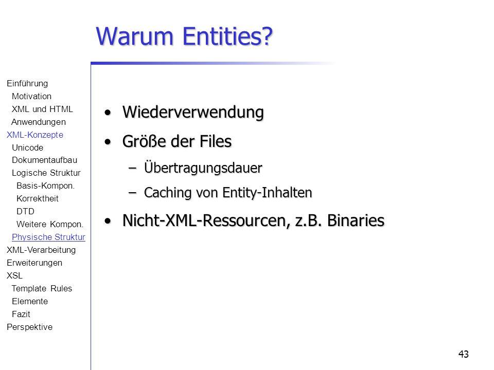 43 Warum Entities? WiederverwendungWiederverwendung Größe der FilesGröße der Files –Übertragungsdauer –Caching von Entity-Inhalten Nicht-XML-Ressource