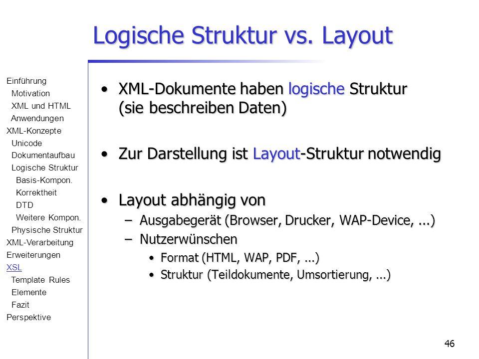 46 Logische Struktur vs. Layout XML-Dokumente haben logische Struktur (sie beschreiben Daten)XML-Dokumente haben logische Struktur (sie beschreiben Da