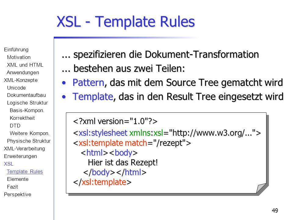 49... spezifizieren die Dokument-Transformation... bestehen aus zwei Teilen: Pattern, das mit dem Source Tree gematcht wirdPattern, das mit dem Source