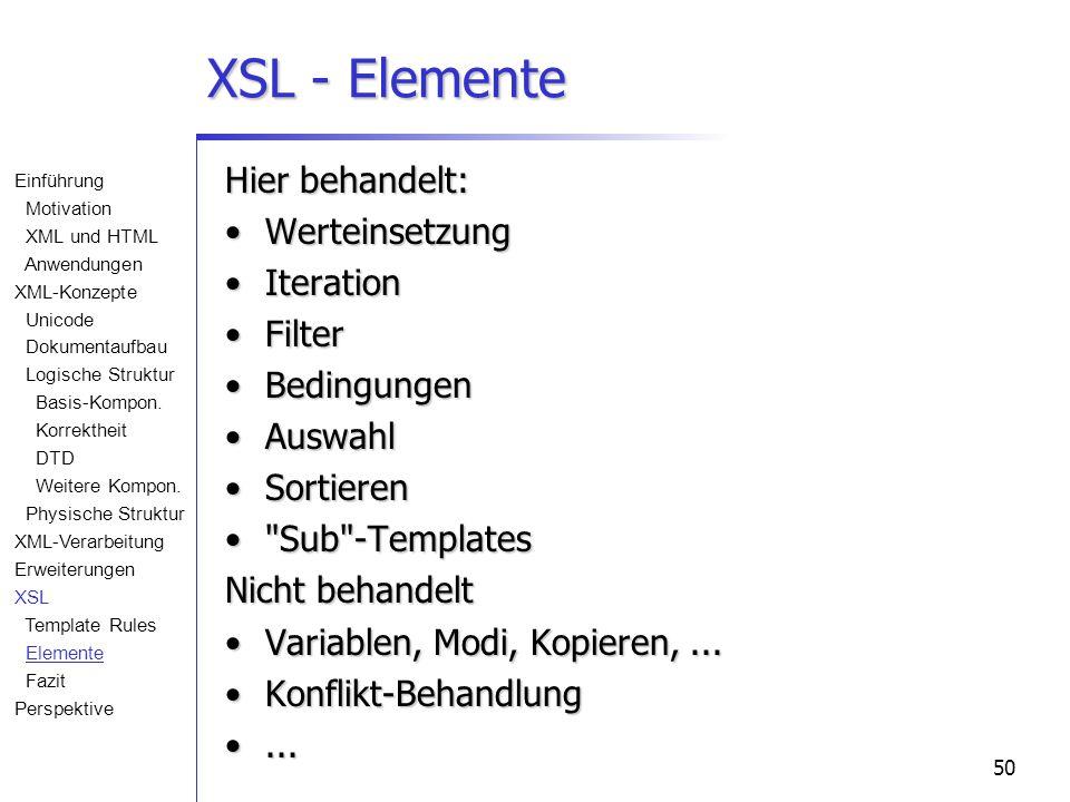 50 XSL - Elemente Hier behandelt: WerteinsetzungWerteinsetzung IterationIteration FilterFilter BedingungenBedingungen AuswahlAuswahl SortierenSortiere