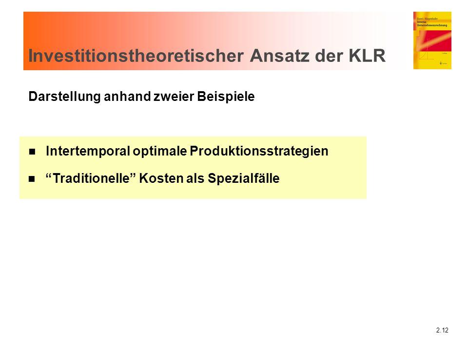 """2.12 Investitionstheoretischer Ansatz der KLR Darstellung anhand zweier Beispiele n Intertemporal optimale Produktionsstrategien n """"Traditionelle"""" Kos"""