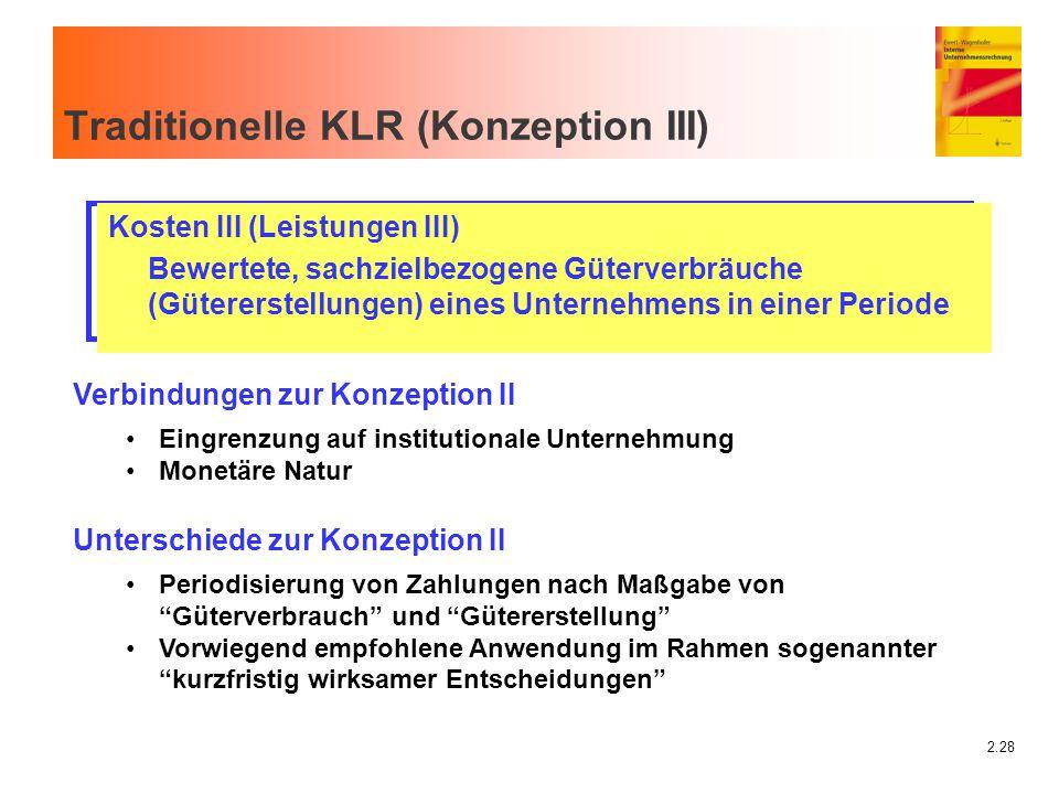 2.28 Traditionelle KLR (Konzeption III) Kosten III (Leistungen III) Bewertete, sachzielbezogene Güterverbräuche (Gütererstellungen) eines Unternehmens