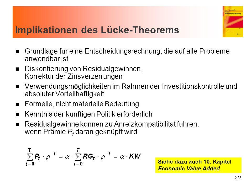 2.36 Implikationen des Lücke-Theorems n Grundlage für eine Entscheidungsrechnung, die auf alle Probleme anwendbar ist n Diskontierung von Residualgewi