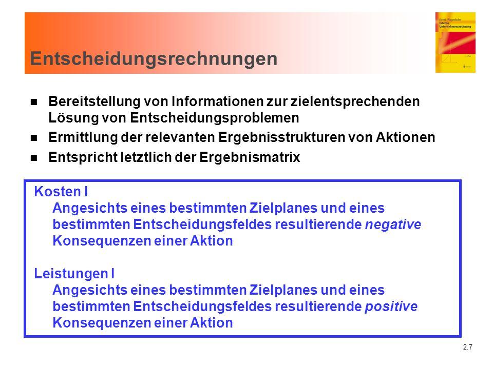 2.7 Entscheidungsrechnungen n Bereitstellung von Informationen zur zielentsprechenden Lösung von Entscheidungsproblemen n Ermittlung der relevanten Er