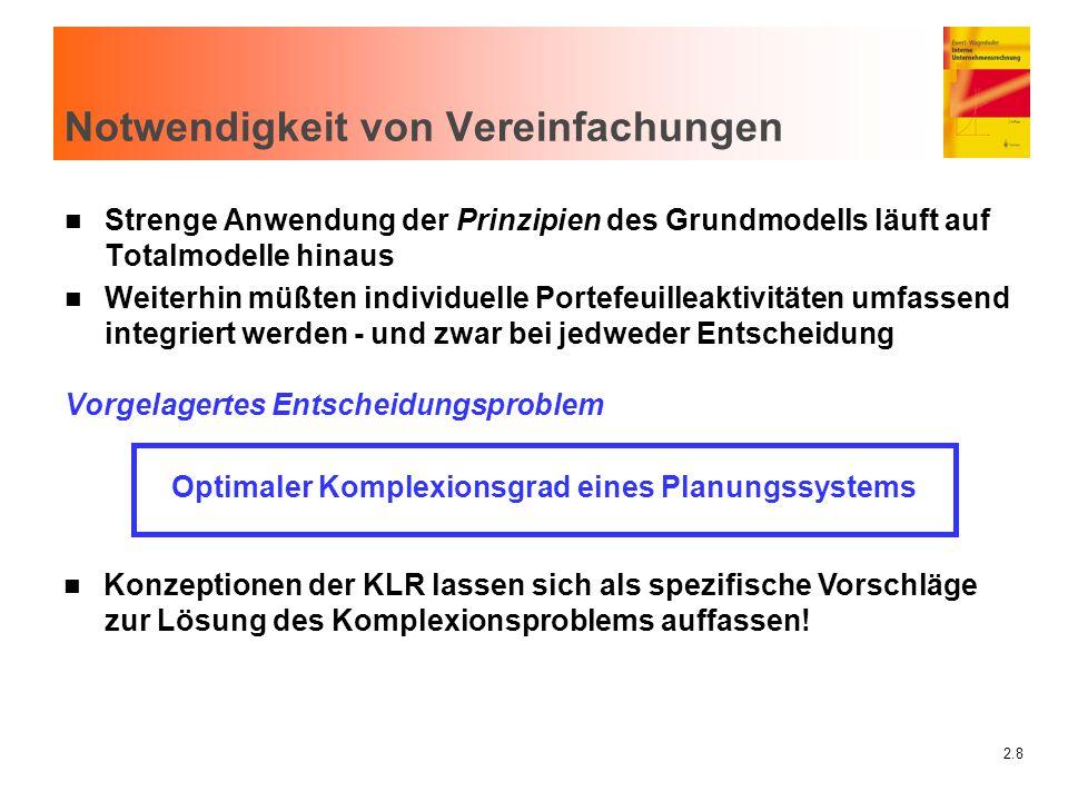 2.8 Notwendigkeit von Vereinfachungen n Strenge Anwendung der Prinzipien des Grundmodells läuft auf Totalmodelle hinaus n Weiterhin müßten individuell