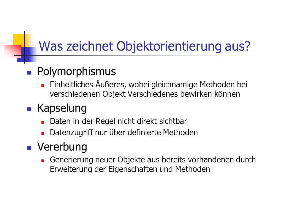 Was zeichnet Objektorientierung aus? Polymorphismus Einheitliches Äußeres, wobei gleichnamige Methoden bei verschiedenen Objekt Verschiedenes bewirken