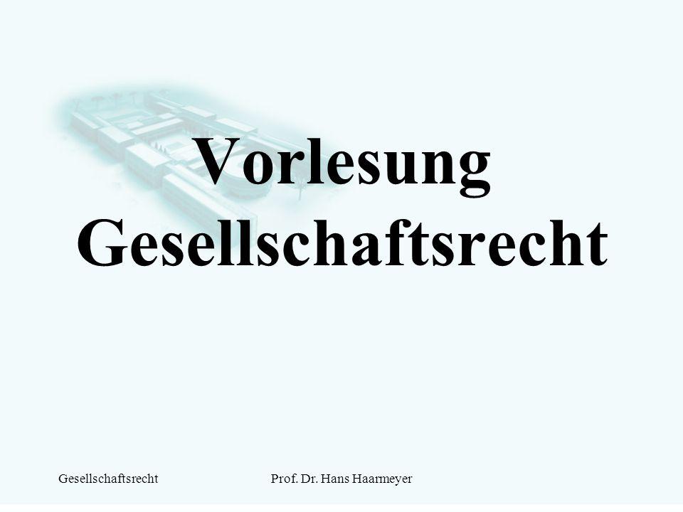 GesellschaftsrechtProf. Dr. Hans Haarmeyer Vorlesung Gesellschaftsrecht