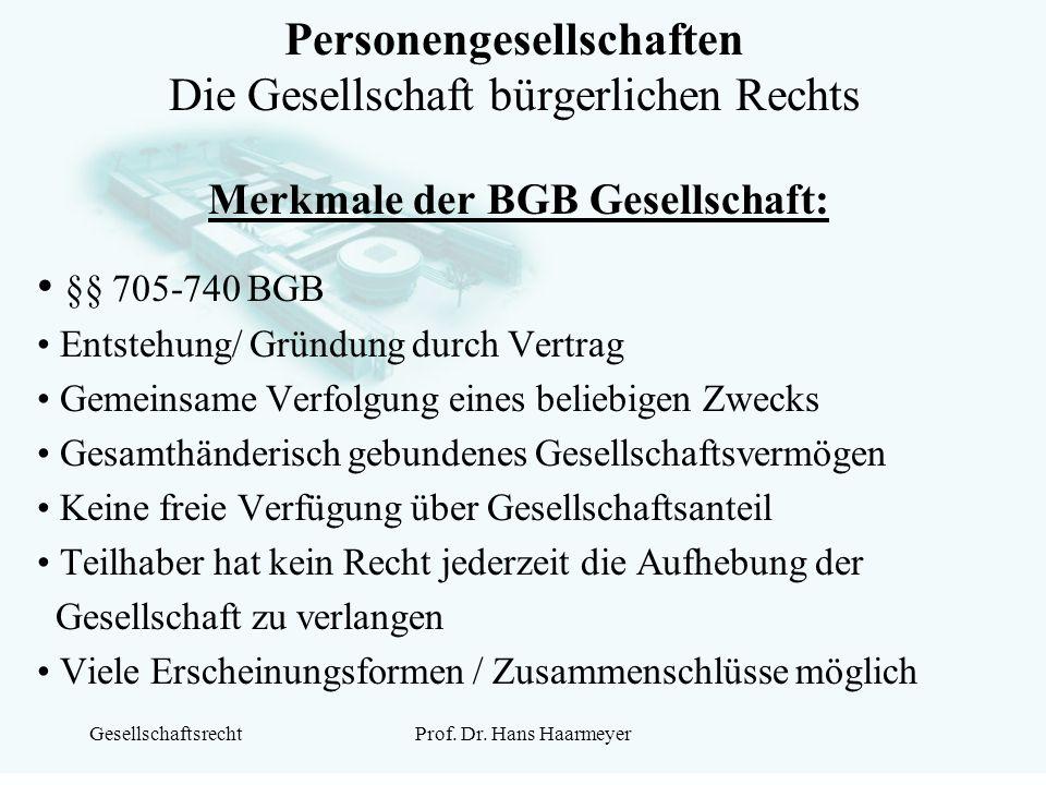 GesellschaftsrechtProf. Dr. Hans Haarmeyer Personengesellschaften Die Gesellschaft bürgerlichen Rechts Merkmale der BGB Gesellschaft: §§ 705-740 BGB E