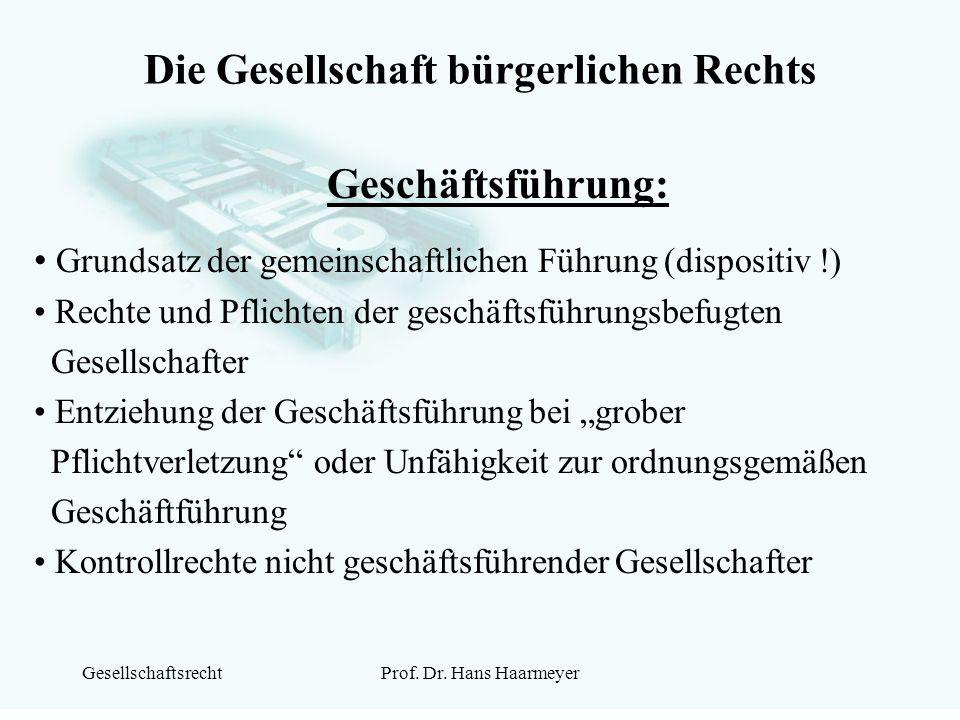 GesellschaftsrechtProf. Dr. Hans Haarmeyer Die Gesellschaft bürgerlichen Rechts Geschäftsführung: Grundsatz der gemeinschaftlichen Führung (dispositiv