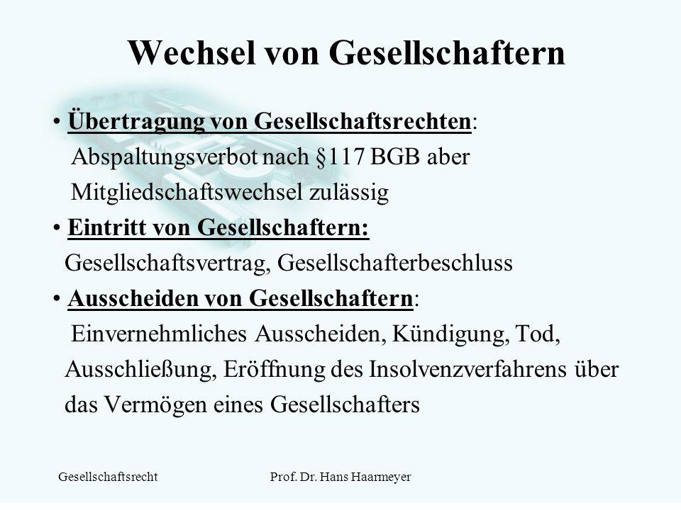 GesellschaftsrechtProf. Dr. Hans Haarmeyer Wechsel von Gesellschaftern Übertragung von Gesellschaftsrechten: Abspaltungsverbot nach §117 BGB aber Mitg