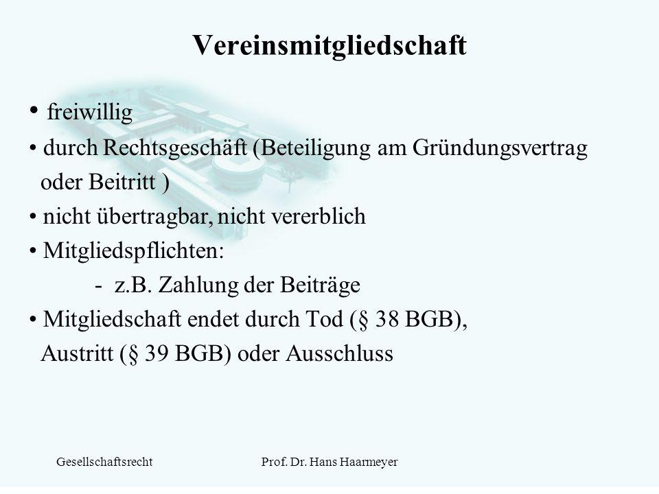 GesellschaftsrechtProf. Dr. Hans Haarmeyer Vereinsmitgliedschaft freiwillig durch Rechtsgeschäft (Beteiligung am Gründungsvertrag oder Beitritt ) nich