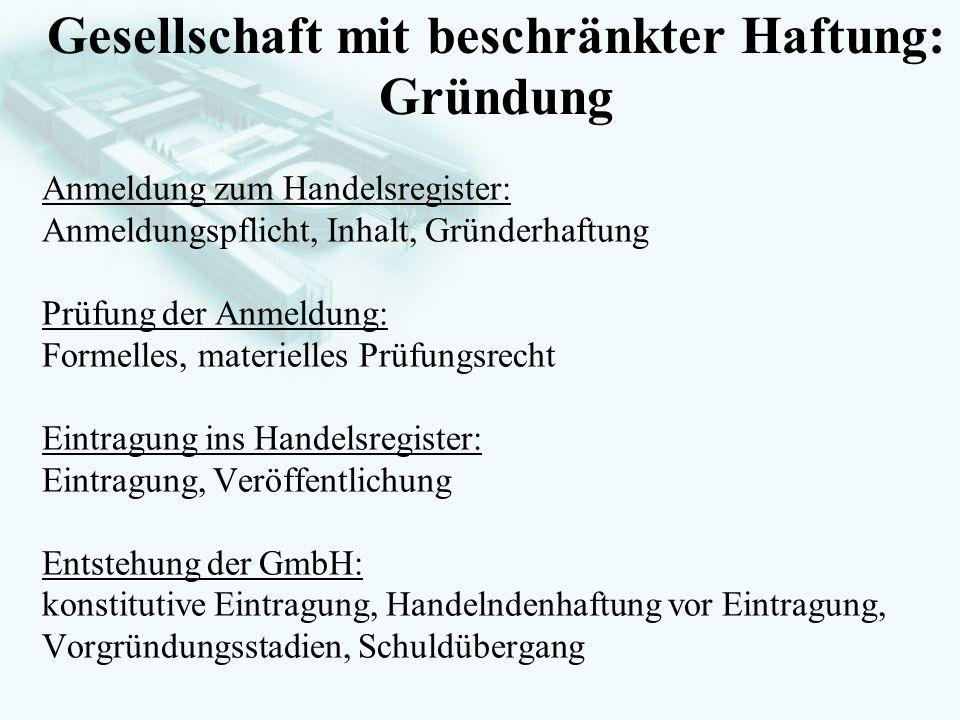 GesellschaftsrechtProf. Dr. Hans Haarmeyer Anmeldung zum Handelsregister: Anmeldungspflicht, Inhalt, Gründerhaftung Prüfung der Anmeldung: Formelles,