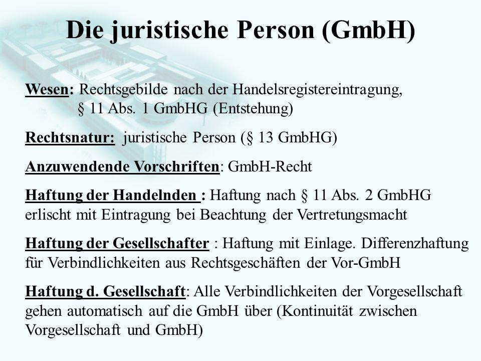 GesellschaftsrechtProf. Dr. Hans Haarmeyer Die juristische Person (GmbH) Wesen: Rechtsgebilde nach der Handelsregistereintragung, § 11 Abs. 1 GmbHG (E