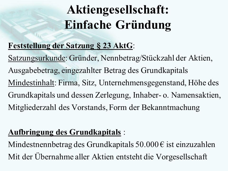 GesellschaftsrechtProf. Dr. Hans Haarmeyer Feststellung der Satzung § 23 AktG: Satzungsurkunde: Gründer, Nennbetrag/Stückzahl der Aktien, Ausgabebetra