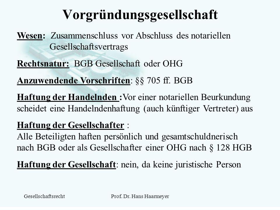 GesellschaftsrechtProf. Dr. Hans Haarmeyer Vorgründungsgesellschaft Wesen: Zusammenschluss vor Abschluss des notariellen Gesellschaftsvertrags Rechtsn