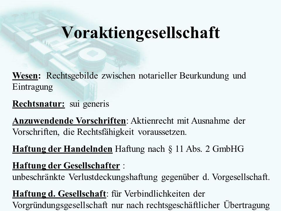 GesellschaftsrechtProf. Dr. Hans Haarmeyer Voraktiengesellschaft Wesen: Rechtsgebilde zwischen notarieller Beurkundung und Eintragung Rechtsnatur: sui