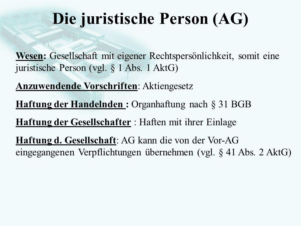 GesellschaftsrechtProf. Dr. Hans Haarmeyer Die juristische Person (AG) Wesen: Gesellschaft mit eigener Rechtspersönlichkeit, somit eine juristische Pe