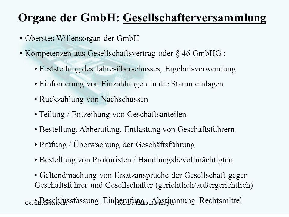 GesellschaftsrechtProf. Dr. Hans Haarmeyer Organe der GmbH: Gesellschafterversammlung Oberstes Willensorgan der GmbH Kompetenzen aus Gesellschaftsvert