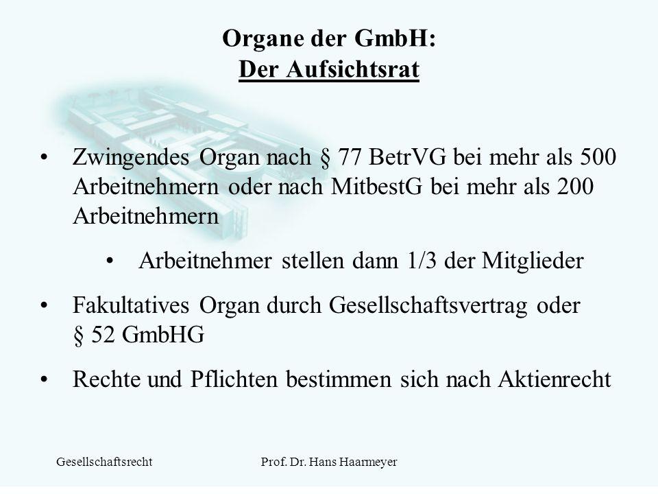 GesellschaftsrechtProf. Dr. Hans Haarmeyer Organe der GmbH: Der Aufsichtsrat Zwingendes Organ nach § 77 BetrVG bei mehr als 500 Arbeitnehmern oder nac