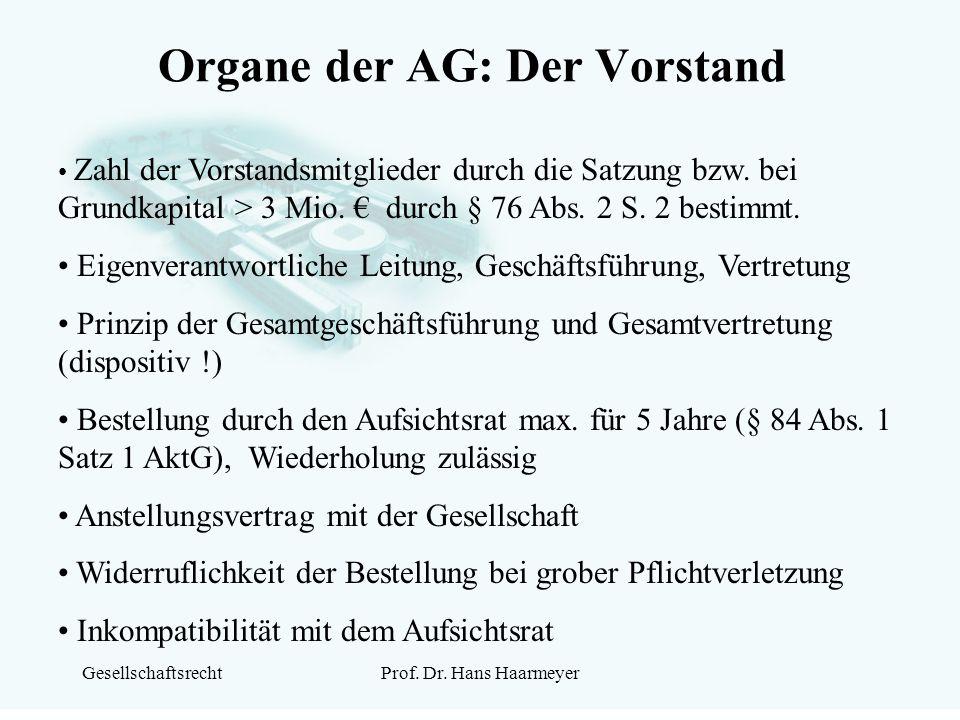 GesellschaftsrechtProf. Dr. Hans Haarmeyer Organe der AG: Der Vorstand Zahl der Vorstandsmitglieder durch die Satzung bzw. bei Grundkapital > 3 Mio. €