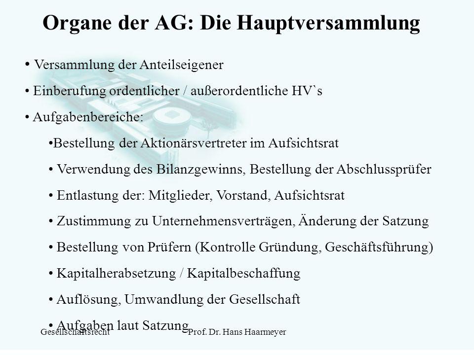 GesellschaftsrechtProf. Dr. Hans Haarmeyer Organe der AG: Die Hauptversammlung Versammlung der Anteilseigener Einberufung ordentlicher / außerordentli