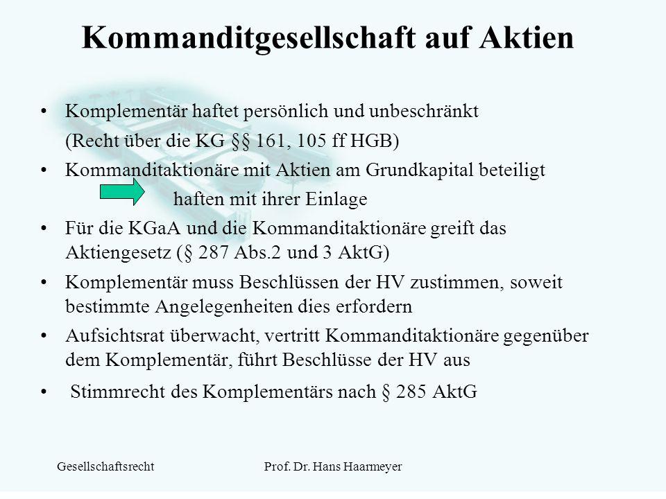 GesellschaftsrechtProf. Dr. Hans Haarmeyer Kommanditgesellschaft auf Aktien Komplementär haftet persönlich und unbeschränkt (Recht über die KG §§ 161,