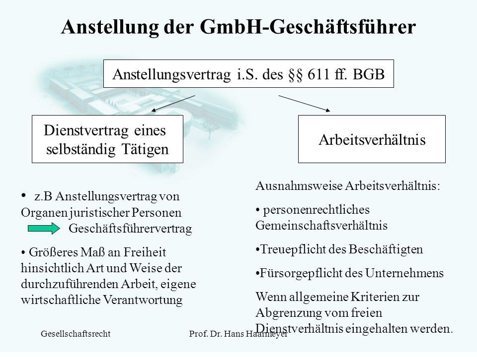 GesellschaftsrechtProf. Dr. Hans Haarmeyer Anstellung der GmbH-Geschäftsführer Anstellungsvertrag i.S. des §§ 611 ff. BGB Dienstvertrag eines selbstän
