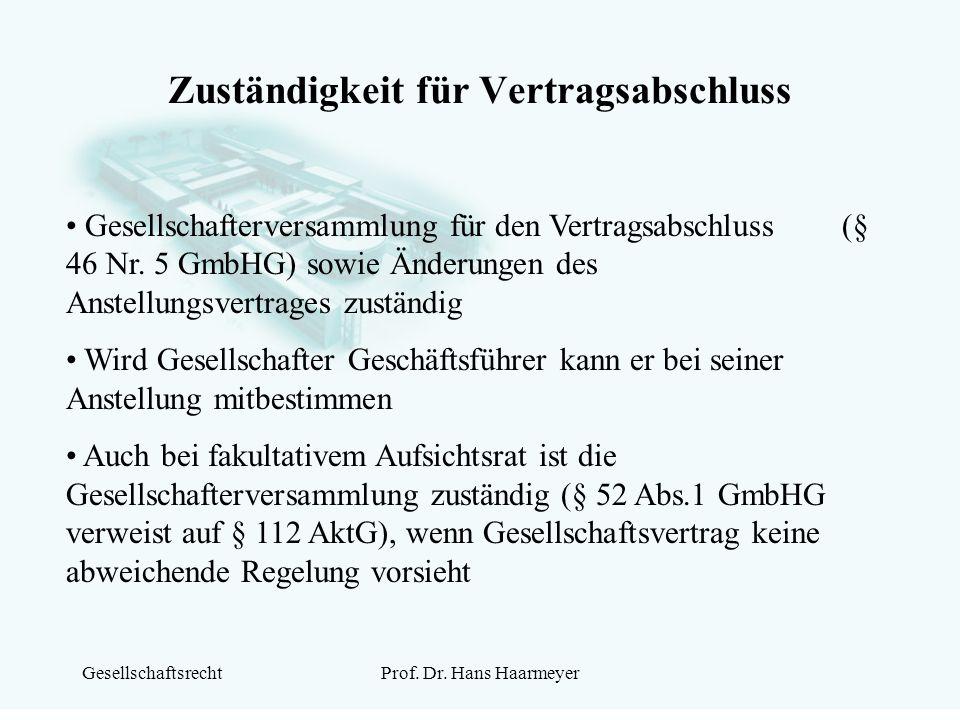 GesellschaftsrechtProf. Dr. Hans Haarmeyer Zuständigkeit für Vertragsabschluss Gesellschafterversammlung für den Vertragsabschluss (§ 46 Nr. 5 GmbHG)