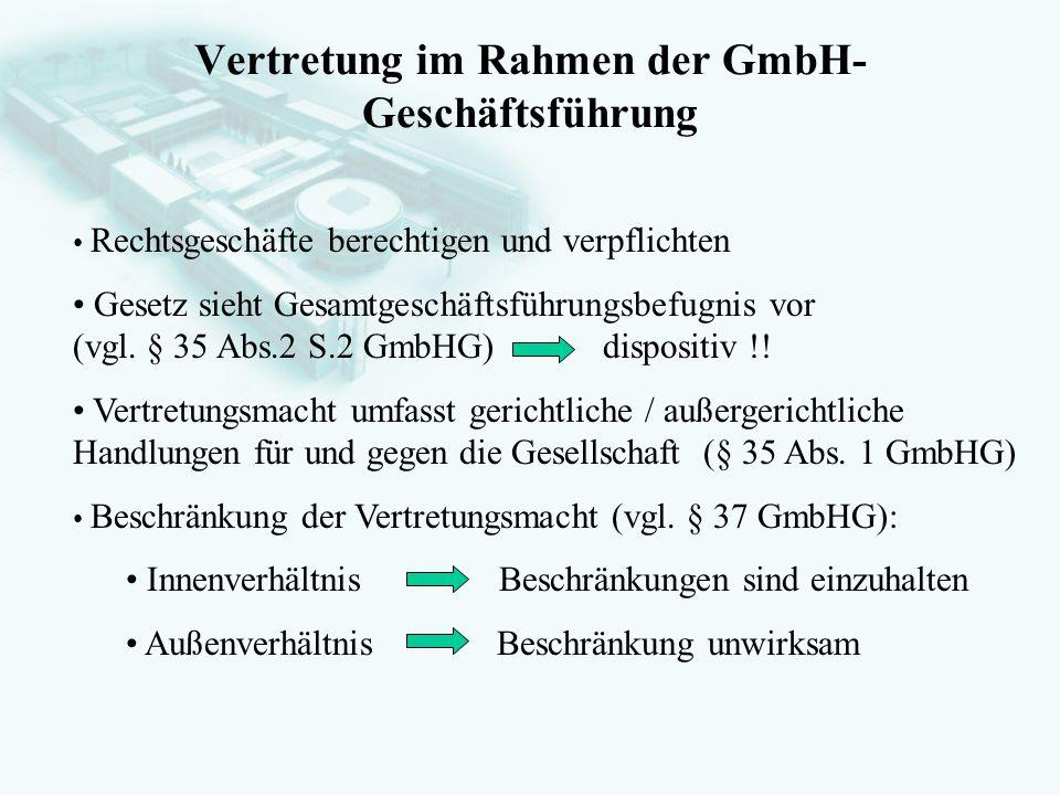 GesellschaftsrechtProf. Dr. Hans Haarmeyer Vertretung im Rahmen der GmbH- Geschäftsführung Rechtsgeschäfte berechtigen und verpflichten Gesetz sieht G