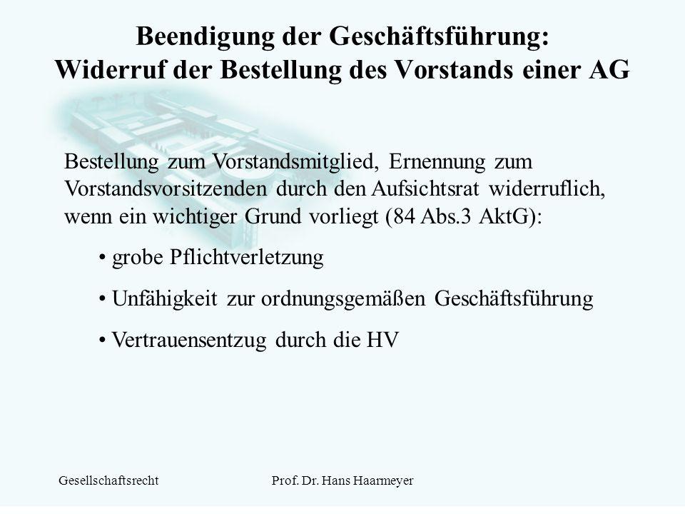 GesellschaftsrechtProf. Dr. Hans Haarmeyer Beendigung der Geschäftsführung: Widerruf der Bestellung des Vorstands einer AG Bestellung zum Vorstandsmit