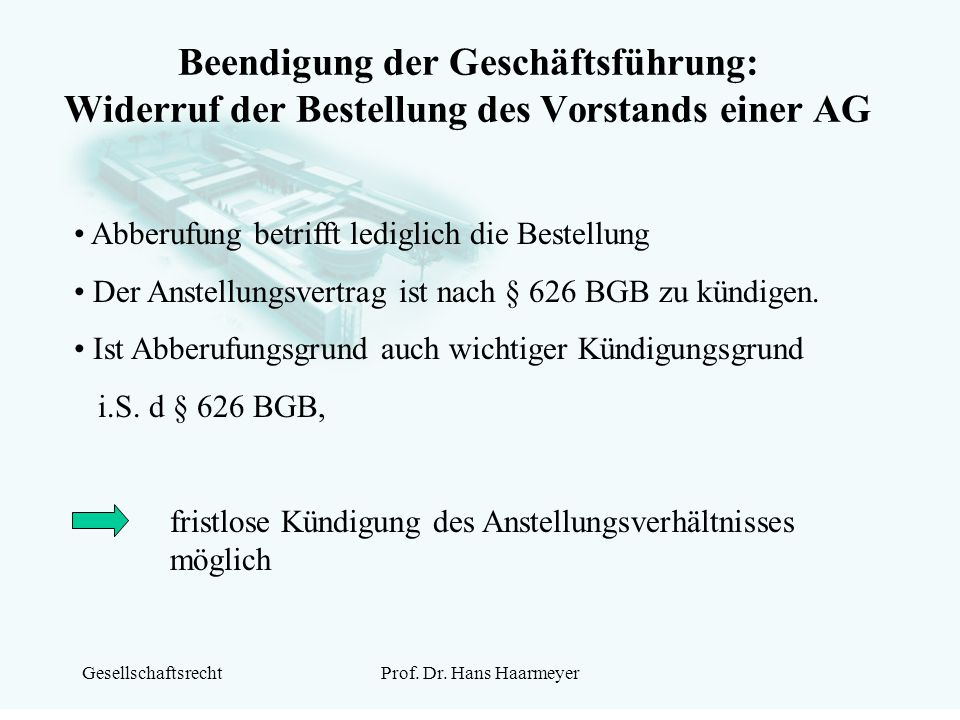 GesellschaftsrechtProf. Dr. Hans Haarmeyer Beendigung der Geschäftsführung: Widerruf der Bestellung des Vorstands einer AG Abberufung betrifft ledigli
