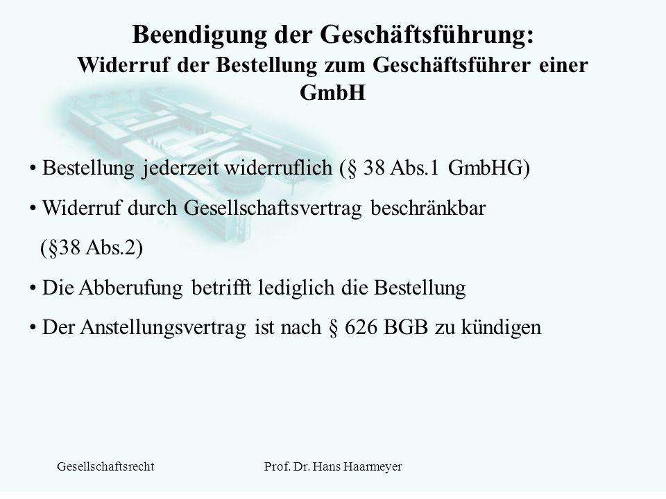 GesellschaftsrechtProf. Dr. Hans Haarmeyer Beendigung der Geschäftsführung: Widerruf der Bestellung zum Geschäftsführer einer GmbH Bestellung jederzei