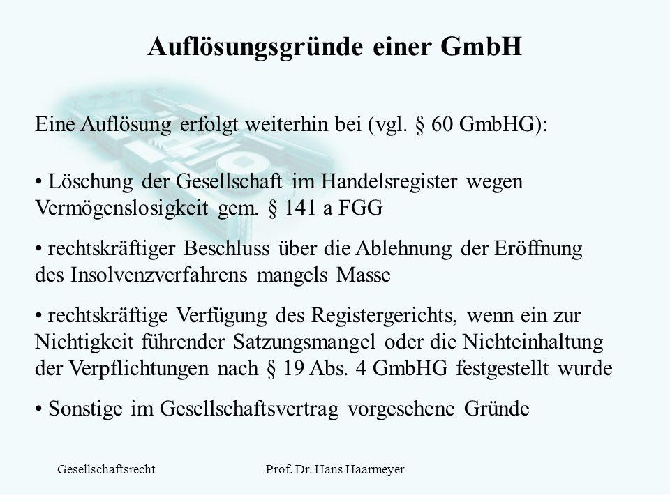 GesellschaftsrechtProf. Dr. Hans Haarmeyer Auflösungsgründe einer GmbH Eine Auflösung erfolgt weiterhin bei (vgl. § 60 GmbHG): Löschung der Gesellscha