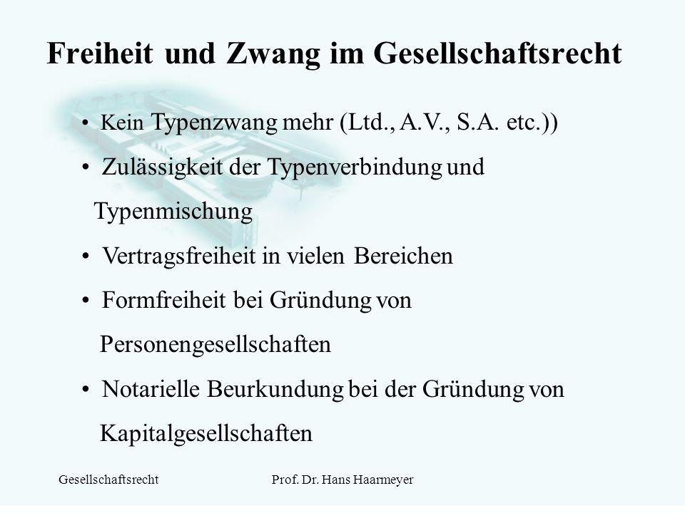 GesellschaftsrechtProf. Dr. Hans Haarmeyer Freiheit und Zwang im Gesellschaftsrecht Kein Typenzwang mehr (Ltd., A.V., S.A. etc.)) Zulässigkeit der Typ