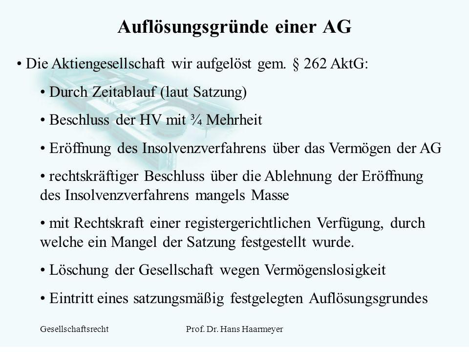 GesellschaftsrechtProf. Dr. Hans Haarmeyer Auflösungsgründe einer AG Die Aktiengesellschaft wir aufgelöst gem. § 262 AktG: Durch Zeitablauf (laut Satz
