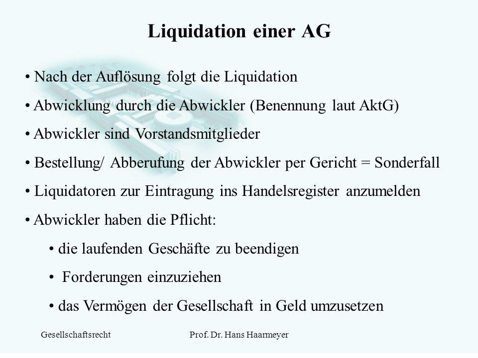 GesellschaftsrechtProf. Dr. Hans Haarmeyer Liquidation einer AG Nach der Auflösung folgt die Liquidation Abwicklung durch die Abwickler (Benennung lau