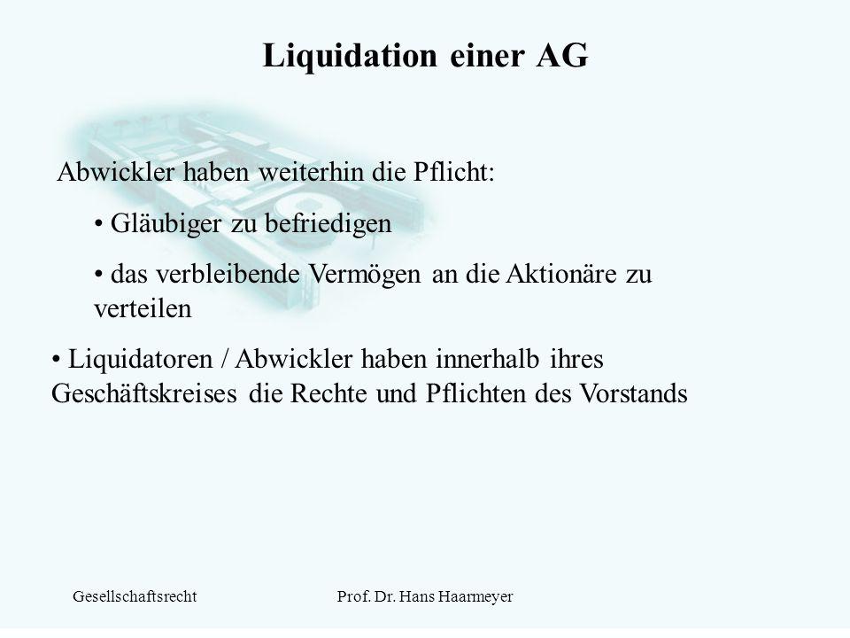 GesellschaftsrechtProf. Dr. Hans Haarmeyer Liquidation einer AG Abwickler haben weiterhin die Pflicht: Gläubiger zu befriedigen das verbleibende Vermö