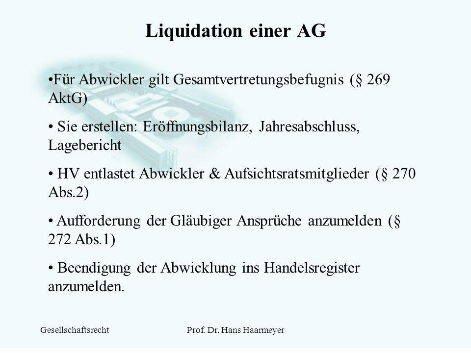 GesellschaftsrechtProf. Dr. Hans Haarmeyer Liquidation einer AG Für Abwickler gilt Gesamtvertretungsbefugnis (§ 269 AktG) Sie erstellen: Eröffnungsbil