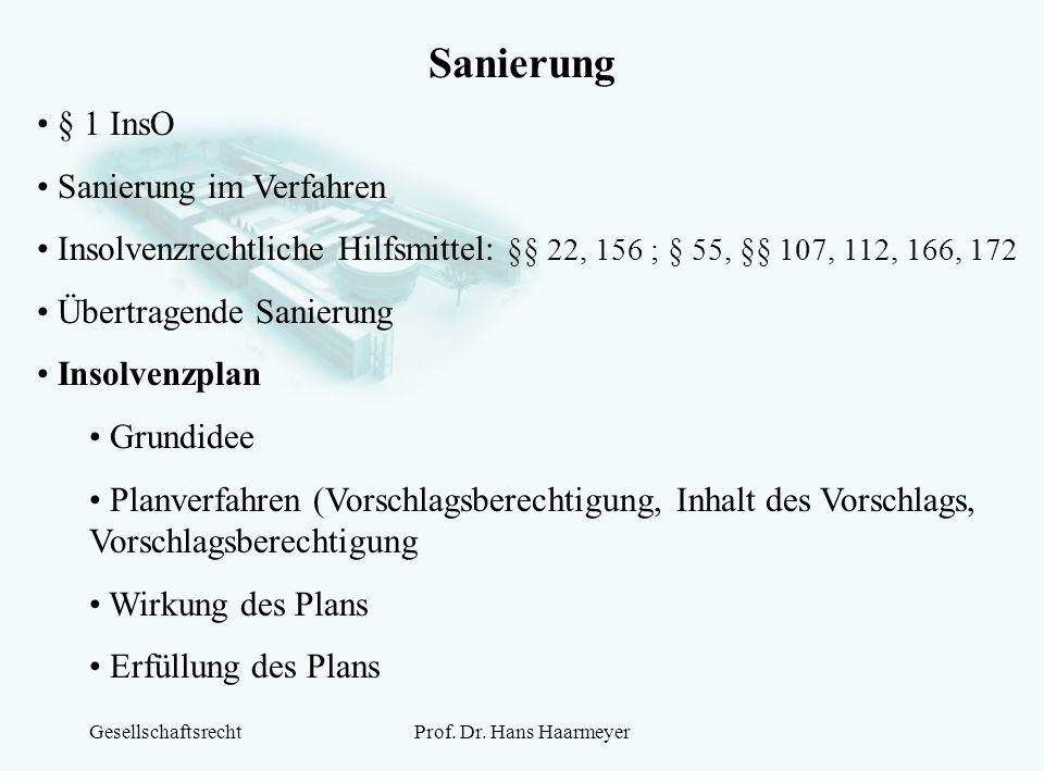 GesellschaftsrechtProf. Dr. Hans Haarmeyer Sanierung § 1 InsO Sanierung im Verfahren Insolvenzrechtliche Hilfsmittel: §§ 22, 156 ; § 55, §§ 107, 112,