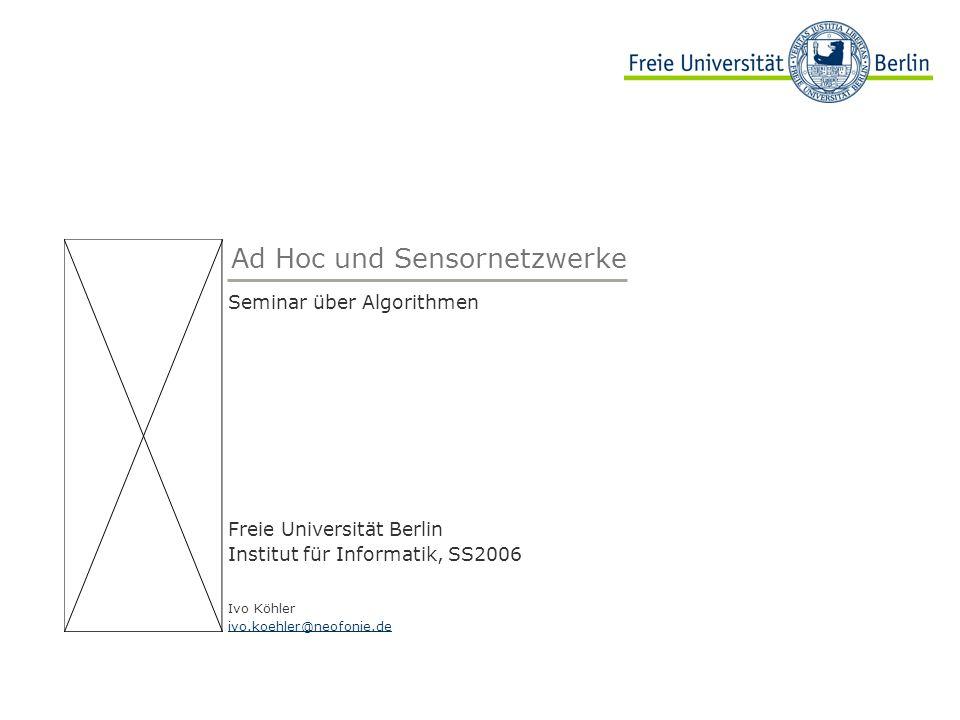 Beispielbild Ad Hoc und Sensornetzwerke Seminar über Algorithmen Freie Universität Berlin Institut für Informatik, SS2006 Ivo Köhler ivo.koehler@neofo