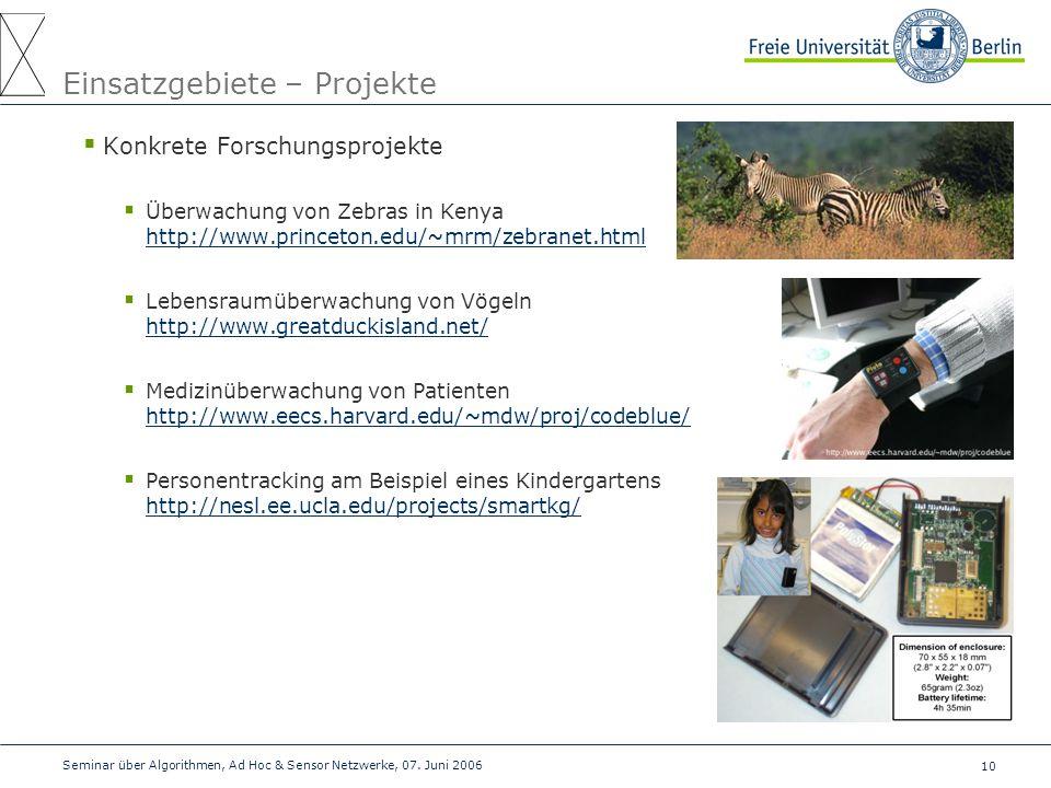 10 Seminar über Algorithmen, Ad Hoc & Sensor Netzwerke, 07. Juni 2006 Einsatzgebiete – Projekte  Konkrete Forschungsprojekte  Überwachung von Zebras