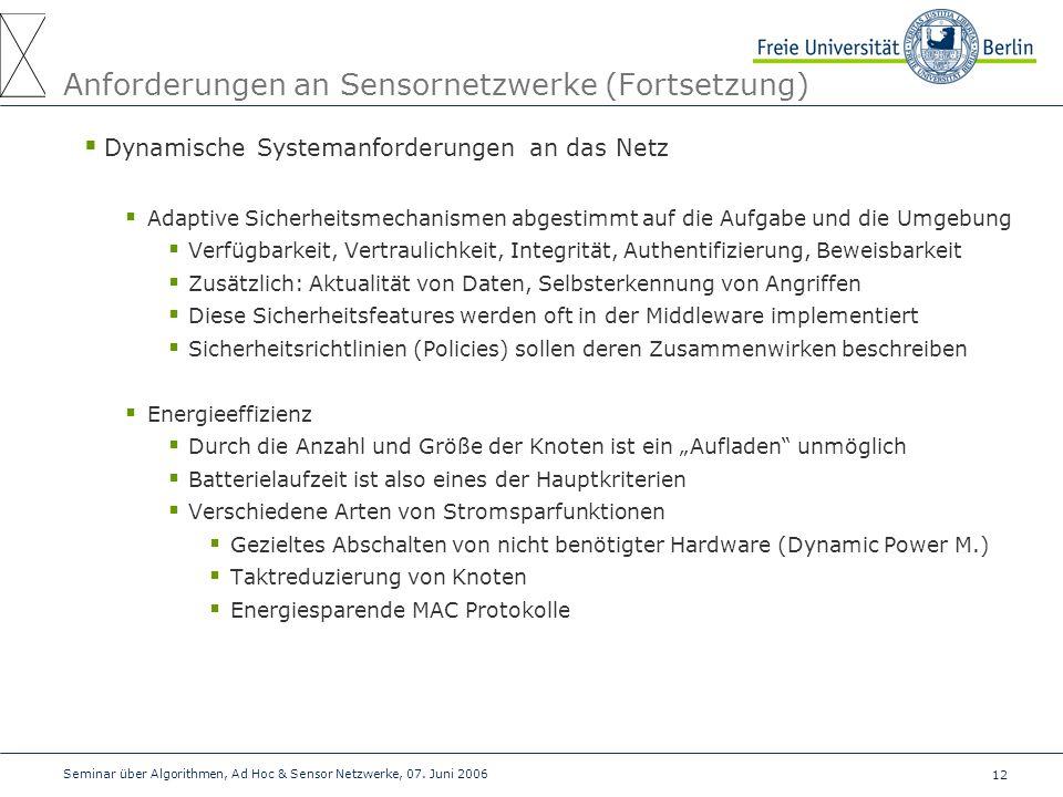 12 Seminar über Algorithmen, Ad Hoc & Sensor Netzwerke, 07. Juni 2006 Anforderungen an Sensornetzwerke (Fortsetzung)  Dynamische Systemanforderungen