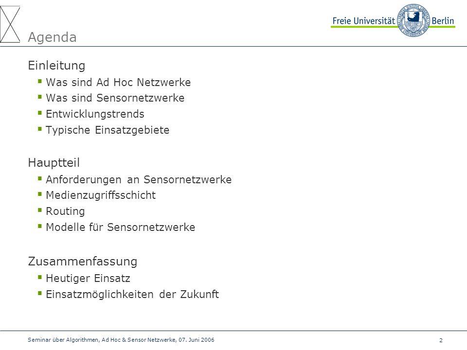 2 Seminar über Algorithmen, Ad Hoc & Sensor Netzwerke, 07. Juni 2006 Agenda Einleitung  Was sind Ad Hoc Netzwerke  Was sind Sensornetzwerke  Entwic