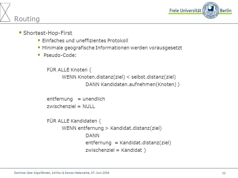 22 Seminar über Algorithmen, Ad Hoc & Sensor Netzwerke, 07. Juni 2006 Routing  Shortest-Hop-First  Einfaches und uneffizientes Protokoll  Minimale