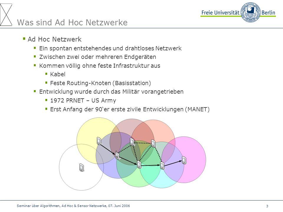 3 Seminar über Algorithmen, Ad Hoc & Sensor Netzwerke, 07. Juni 2006 Was sind Ad Hoc Netzwerke  Ad Hoc Netzwerk  Ein spontan entstehendes und drahtl