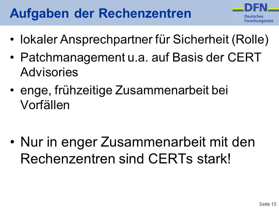 Seite 15 Aufgaben der Rechenzentren lokaler Ansprechpartner für Sicherheit (Rolle) Patchmanagement u.a.