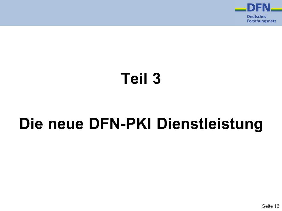 Seite 16 Teil 3 Die neue DFN-PKI Dienstleistung