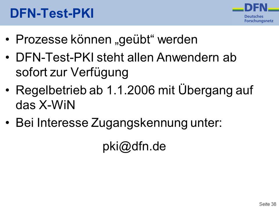 """Seite 38 DFN-Test-PKI Prozesse können """"geübt werden DFN-Test-PKI steht allen Anwendern ab sofort zur Verfügung Regelbetrieb ab 1.1.2006 mit Übergang auf das X-WiN Bei Interesse Zugangskennung unter: pki@dfn.de"""